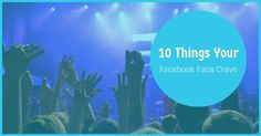 Looking to excite your Facebook fans with your updates? In this post I share a list of 10 things your Facebook Fans crave from your business page!