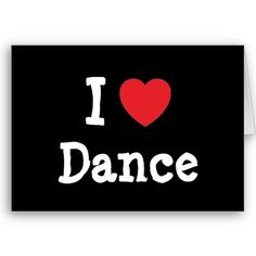 I love dancing!     Google Image Result for http://rlv.zcache.com/i_love_dance_heart_custom_personalized_card-p137323083963669363envwi_400.jpg