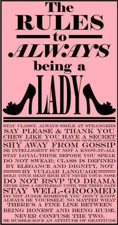 Being a Lady. Bit of a sailor mouth lately  lol