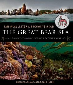 """Read """"The Great Bear Sea Exploring the Marine Life of a Pacific Paradise"""" by Ian McAllister available from Rakuten Kobo. Ian McAllister and Nicholas Read take readers on an expedition into the wondrous and mysterious underwater world of the ."""