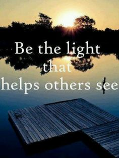Be the light that helps others see! #quote #allanapratt