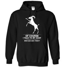 I talk to my Goat - 0915 T Shirts, Hoodies. Check price ==► https://www.sunfrog.com/LifeStyle/I-talk-to-my-Goat--0915-3160-Black-Hoodie.html?41382 $39.99