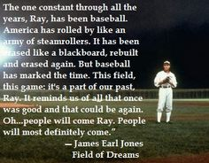 The one constant through all the years, Ray, has been baseball // Field of Dreams