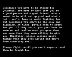 Always fight, until you can't anymore, and then be fought for