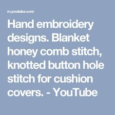 Hand embroidery designs. Blanket honey comb stitch, knotted button hole stitch for  cushion covers. - YouTube