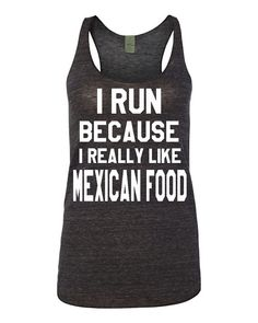 RUNNERS I Run Because I Really Like Mexican Food by GracebyKate