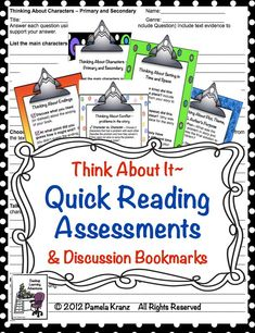 Think About It- Quick Reading Assessments & Discussion Bookmarks Think About It Quick Reading Assessments & Discussion Bookmarks can be used as a final assessment for a novel, as a quick check in novel groups to assess individual understanding, as homework for group novel discussions the following day, as their ticket into group.  The Discussion Bookmarks are another form of the assessments.  $ Grades 4-8   #Reading #Assessments