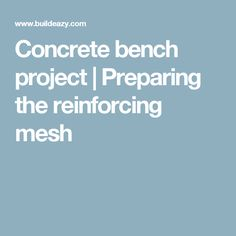 Concrete bench project | Preparing the reinforcing mesh