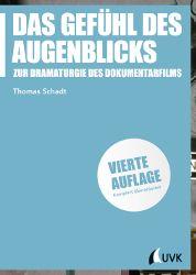 Zur Theorie, Praxis und Realität des Dokumentarfilms: »Das Gefühl des Augenblicks« von Thomas Schadt / neu bei UVK