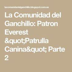 "La Comunidad del Ganchillo: Patron Everest ""Patrulla Canina"" Parte 2"