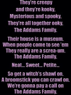 The Addams Family...Come on, everybody, let's sing along!!!  It's almost  Halloween!!