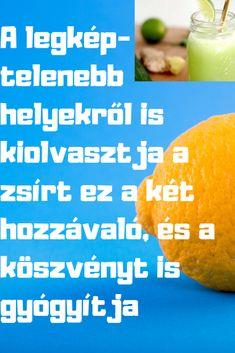 A legképtelenebb helyekről is kiolvasztja a zsírt ez a két hozzávaló, és a köszvényt is gyógyítja - szupertanácsok Orange, Fruit