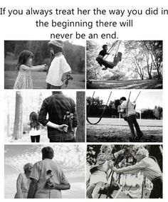If you always treat her like you did in the beginning there will never be an end.