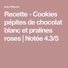 Recette - Cookies pépites de chocolat blanc et pralines roses | Notée 4.3/5 Pralines Roses, White Chocolate Chips, Treats, Cooking Food, Recipes