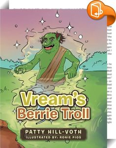 Vream's Berrie Troll    :  Vream's Berrie Troll is a whimsical story educating children on safety  and stranger danger. Using rhyme, this story lives in a time when trolls  roamed the forest. Magic tricks and mountain creatures capture the  imagination of young audiences. This story gives parents the opportunity  to start conversations and interact with their children on an important  topic. The Vream people hope you learn from their experience and enjoy  their story.