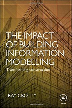 The Impact of Building Information Modelling: Transforming Construction: Ray Crotty: 9780415601672: Amazon.com: Books