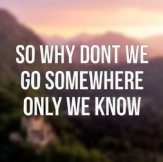 """""""Somewhere only we know"""" - Keane"""