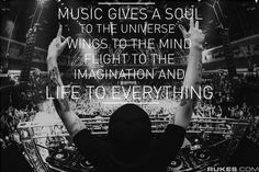 Music gives us everything.