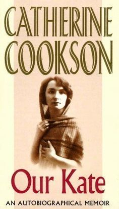 'Our Kate: An Autobiographical Memoir' by Catherine Cookson.