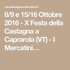 8/9 e 15/16 Ottobre 2016 - X Festa della Castagna a Caprarola (VT) - I Mercatini…