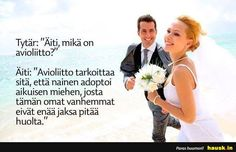 Äiti, mikä on avioliitto? - HAUSK.in Proverbs, Finland, Lol, Thoughts, Quotes, Humor, 6 Packs, Quotations, Quote