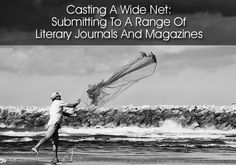 Casting A Wide Net: Submitting To A Range Of Literary Journals And Magazines - Writer's Relief