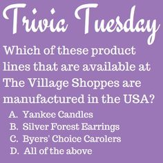 "The answer is ""D"". ALL of these product lines feature merchandise made in the USA and, lucky for you, they are all available at The Village Shoppes!"