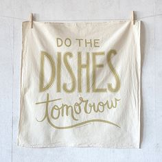Do the Dishes Tomorrow flour sack kitchen towel