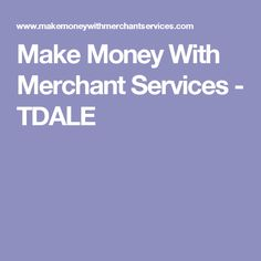 Make Money With Merchant Services - TDALE