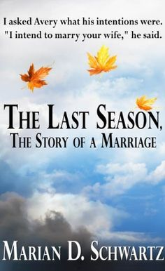 The Last Season, The Story of a Marriage by Marian D. Schwartz, http://www.amazon.com/dp/B0093TX0VK/ref=cm_sw_r_pi_dp_UBuWqb0VSMX8P