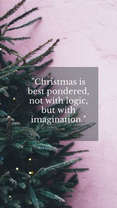 Merry Christmas phrases short words and sayings for friends and family: Christmas is best pondered, not with logic, but with imagination. #christmasphrasesshort #christmasphrasessayings #merrychristmasphrasesquotes