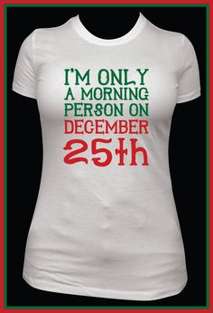 funny womens Christmas shirt only morning person December 25th, Christmas day, morning by MashDesignsOnline, $21.00