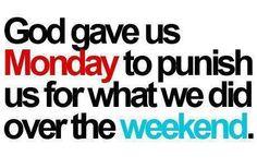 Why God Gave Us Mondays... #humor