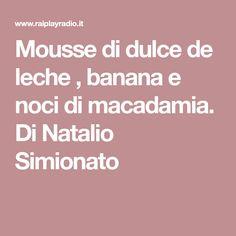 Mousse di dulce de leche , banana e noci di macadamia. Di Natalio Simionato