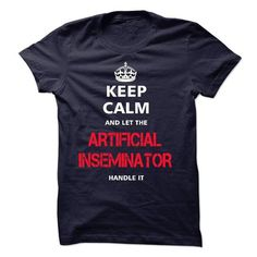 Keep Calm and let the ARTIFICIAL INSEMINATOR handle it T Shirts, Hoodie. Shopping Online Now ==► https://www.sunfrog.com/LifeStyle/keep-calm-and-let-the-ARTIFICIAL-INSEMINATOR-handle-it.html?41382