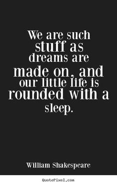 Design photo quotes about friendship - We are such stuff as dreams are made on, and our little life..