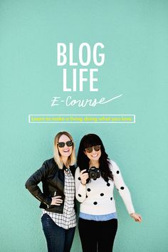 Blog Life E-Course from ABeautifulMess.com  —   $50  —  Learn to make a living doing what you love