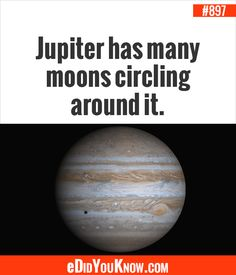 eDidYouKnow.com ►  Jupiter has many moons circling around it. Four of these moons are bigger than Pluto.
