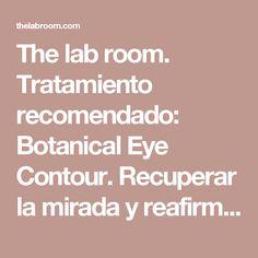The lab room. Tratamiento recomendado: Botanical Eye Contour. Recuperar la mirada y reafirmar el contorno de los ojos.