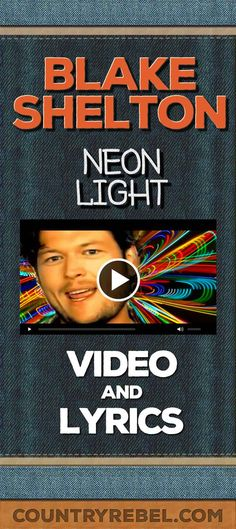 Blake Shelton Neon Light Lyrics and Country Music Video - Official Youtube http://countryrebel.com/blogs/videos/18146739-blake-shelton-neon-light-official-video