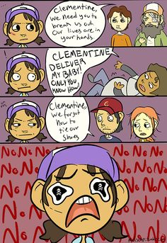 They make Clementine do everything and she's 11 years old XD It's like,you're grown men,do it yourself XD