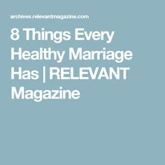 8 Things Every Healthy Marriage Has | RELEVANT Magazine