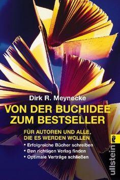 Von der Buchidee zum Bestseller: Für Autoren und alle, die es werden wollen: Amazon.de: Dirk R Meynecke: Bücher
