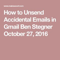 How to Unsend Accidental Emails in Gmail  Ben Stegner  October 27, 2016