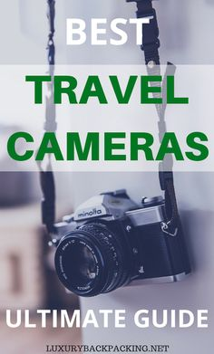 TheBest Travel Cameras. From action cameras to drones and beginners to advanced. Here is your Ultimate Guide to travel cameras in 2017.