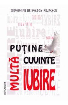 Putine cuvinte, multa iubire - Ieromonah Hrisostom Filipescu Signs, Books, Libros, Shop Signs, Book, Book Illustrations, Sign, Libri