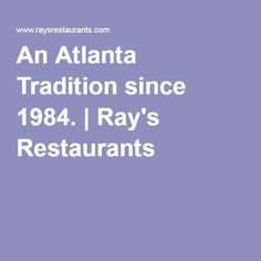 An Atlanta Tradition since 1984. | Ray's Restaurants