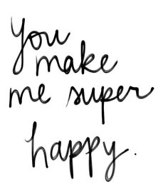 Lovely words: You make me super happy