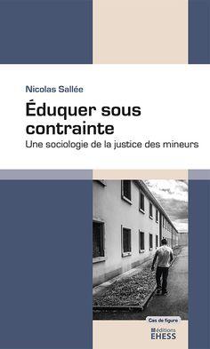 Éduquer sous contrainte : une sociologie de la justice des mineurs / Nicolas Sallée - https://bib.uclouvain.be/opac/ucl/fr/chamo/chamo%3A1924368?i=0