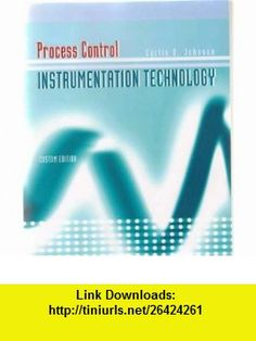 Process Control Instrumentation Technology (9780555009628) Curtis D. Johnson , ISBN-10: 0555009629  , ISBN-13: 978-0555009628 ,  , tutorials , pdf , ebook , torrent , downloads , rapidshare , filesonic , hotfile , megaupload , fileserve